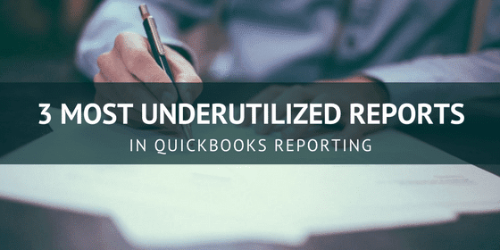 3 most underutilized reports in QuickBooks