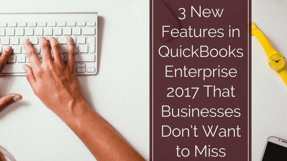 3 new features in QuickBooks Enterprise 2017