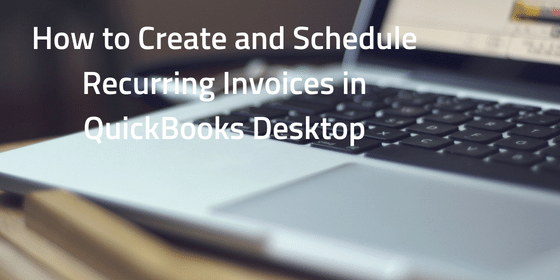 How to create and schedule recurring invoices in QuickBooks Desktop